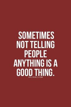 Sometimes Not Telling People Anything Is A Good Things. Excellent Being Alone Quotes True Quotes, Great Quotes, Quotes To Live By, Motivational Quotes, Inspirational Quotes, Qoutes, Honest Quotes, Daily Quotes, Quotations