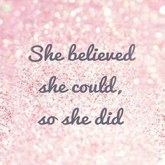 believed she could, did!