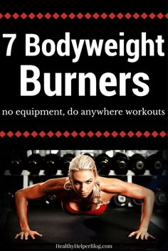 7 Bodyweight Burners from Healthy Helper Blog...no equipment, do anywhere workouts! Quick, efficient, and challenging! [fitness, healthy, exercise, workouts, bodyweight, fitfam, fit life, healthy living, health, wellness]