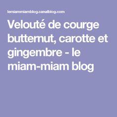 Velouté de courge butternut, carotte et gingembre - le miam-miam blog Blog, Patience, Yummy Recipes, Cream Soups