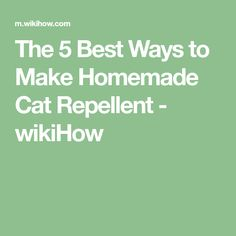 The 5 Best Ways to Make Homemade Cat Repellent - wikiHow