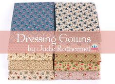 Dressing Gowns by Judie Rothermel for Marcus Brothers Fabrics, now available at Fat Quarter Shop