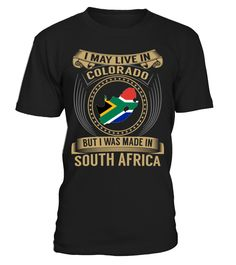 I May Live in Colorado But I Was Made in South Africa Country T-Shirt V3 #SouthAfricaShirts
