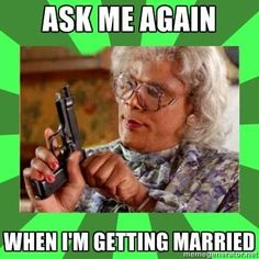 Ask me again when I am getting married? hahahaa https://www.facebook.com/photo.php?fbid=629577123769839&set=a.148870991840457.29209.143091692418387&type=1