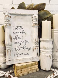 I still remember when I prayed for the things I have now spindle sign, distressed sign, shabby chic Spindle Crafts, Wood Crafts, Diy And Crafts, Shabby Chic Signs, Shabby Chic Decor, Rustic Decor, Distressed Signs, Painted Letters, Pillar Candles