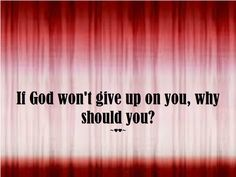 If #God won't #give #up on you, #why should you? ~♥♥~