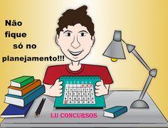 Lu Concursos: NÃO FIQUE SÓ NO PLANEJAMENTO!!!