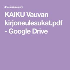 KAIKU Vauvan kirjoneulesukat.pdf - Google Drive Baby Knitting Patterns, Google Drive, Pdf, Babies, Crochet, Babys, Baby, Ganchillo, Infants