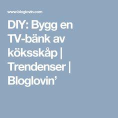 DIY: Bygg en TV-bänk av köksskåp | Trendenser | Bloglovin'