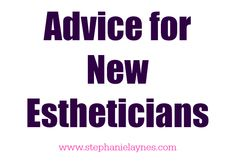 Advice for New Estheticians