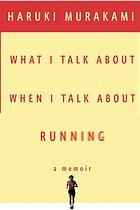 What I talk about when I talk about running : a memoir