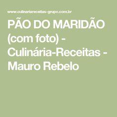 PÃO DO MARIDÃO (com foto) - Culinária-Receitas - Mauro Rebelo