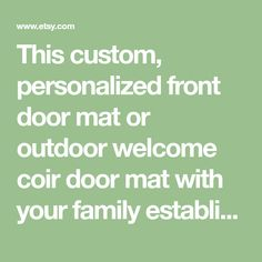 This custom, personalized front door mat or outdoor welcome coir door mat with your family established design is the perfect housewarming gift, or way to express your families individuality on the neighbourhood block. Its great for enhancing your porch decor or foyer / mudroom look.