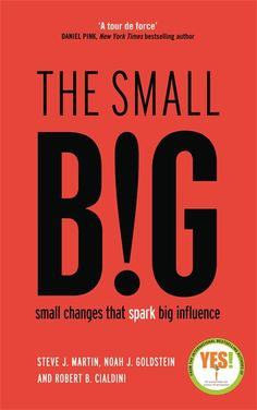 The small BIG: Small changes that spark big influence by Steve Martin, Noah Goldstein, Robert Cialdini  At some point today you will have to influence or persuade someone - perhaps ask a colleague a favour, negotiate with a contractor or get your spouse to put out the recycling.  the small BIG is full of surprising, powerful - and above all, tiny - changes that could mean the difference between failure and success.