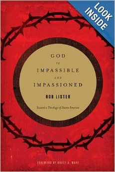 God Is Impassible and Impassioned: Toward a Theology of Divine Emotion: Rob Lister, Bruce A. Ware: 9781433532412: Amazon.com: Books