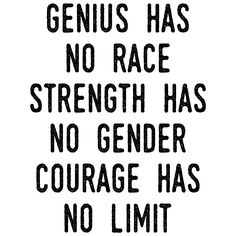 Genius has no race Strength has no gender Courage has no limit #StrengthHasNoGender by MadEDesigns