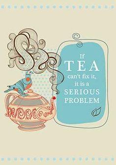 if tea can't fix it it is a serious problem - Google zoeken