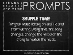 ✐ DAILY WEIRD PROMPT✐  SHUFFLE TIME! Put your music library on shuffle and start writing. Every time the song changes, change the mood of t...