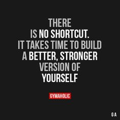 "gymaaholic: ""There Is No Shortcut It takes time to build a better, stronger version of yourself. http://www.gymaholic.co """