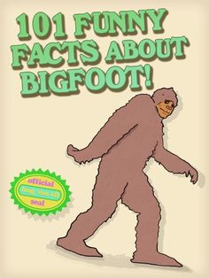 101 Funny Facts About Here are a few examples from the book: Bigfoot never cries for pain, he only cries for love. Bigfoot Birthday, Bigfoot Party, Bigfoot Toys, Bigfoot Sasquatch, Crying For Love, Bigfoot Pictures, Finding Bigfoot, Bigfoot Sightings, King Kong