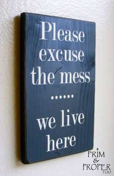 Please Excuse The Mess....... We Live Here - Hand Painted Typography Sign