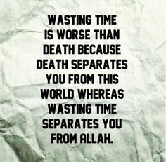 Wasting Time #Islamic #Quotes #Sayings #Time #Waste #Death #Allah