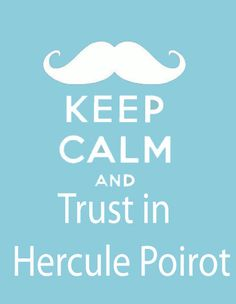 Keep Calm and Trust in Poirot by ~TandP on deviantART