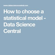 How to choose a statistical model - Data Science Central