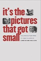 """It's the Pictures That Got Small: Hollywood Film Stars on 1950s Televison,"" by Christine Becker (2009)"
