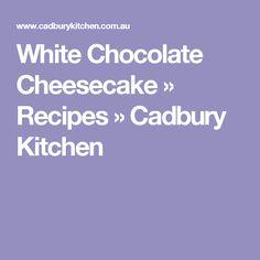 White Chocolate Cheesecake » Recipes » Cadbury Kitchen
