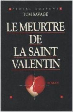 Critiques (9), citations (2), extraits de Le meurtre de la Saint-Valentin de Tom Savage. Voilà un roman que j'ai lu il y longtemps et que je devrais haïr parce...