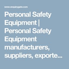 Personal Safety Equipment | Personal Safety Equipment manufacturers, suppliers, exporters, importers, dealers, suppliers in India