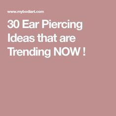 30 Ear Piercing Ideas that are Trending NOW !