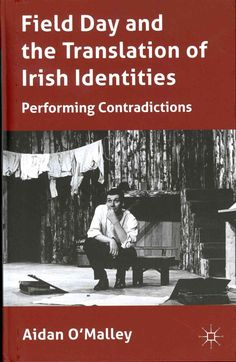 Field Day and the Translation of Irish Identities: Performing Contradictions