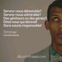 Serons-nous détestable?Serons-nous admirable?Des géniteurs ou des génies?Dites nous qui donnaitSans soucis responsable! Stromae - Papao...