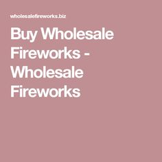 Buy Wholesale Fireworks - Wholesale Fireworks