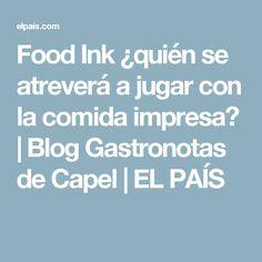 Food Ink ¿quién se atreverá a jugar con la comida impresa? | Blog Gastronotas de Capel | EL PAÍS