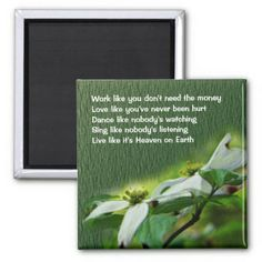 Work Love Dance Dogwood Inspirational Magnet:  Pretty early spring white dogwood blossoms and that saying you've heard many times - Work like you don't need the money. Love like you've never been hurt. Dance like nobody's watching. Sing like nobody's listening. Live like it's Heaven on Earth. Words to live by flower photo inspirational magnet  #inspirational #wordstoliveby #dancelikenobodyswatching #liveinspired