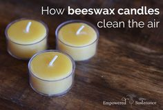 Beeswax candles clean air and can effectively reduce allergies and asthma while paraffin candles release harmful toxins into your home.