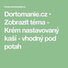 Dortomanie.cz • Zobrazit téma - Krém nastavovaný kaší - vhodný pod potah