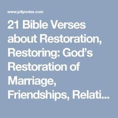 21 Bible Verses about Restoration, Restoring: God's Restoration of Marriage, Friendships, Relationships, Hope, Health, Faith, Joy, Purity, Trust, Broken Relationships; Family Restoration, Spiritual Restoration & Healing | JollyNotes.com