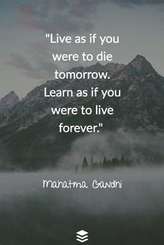"""""""Live as if you were to die tomorrow. Learn as if you were to live forever. Mahatma Gandhi, Live, Learning, Quotes, Inspiration, Quotations, Biblical Inspiration, Studying, Teaching"""