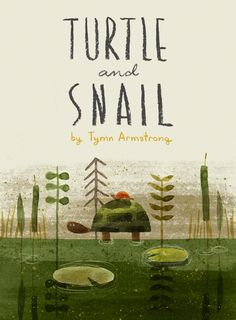 Turtle And Snail: Book Cover - Tymn Armstrong: Book Illustration