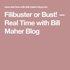 Filibuster or Bust! — Real Time with Bill Maher Blog