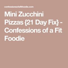 Mini Zucchini Pizzas {21 Day Fix} - Confessions of a Fit Foodie