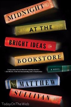 Midnight at the Bright Ideas Bookstore: A Novel Hardcover by Matthew Sullivan