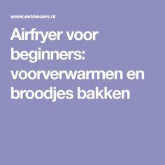 Airfryer voor beginners: voorverwarmen en broodjes bakken Health Fitness, Tips, Advice, Health And Fitness, Fitness