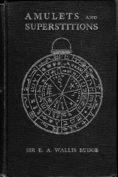 Amulets and Superstitions by Sir E. A. Wallis Budge
