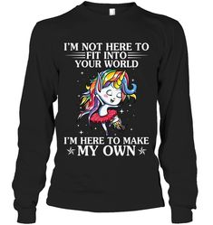 I Am Not Here To Fit Into Your World Unicorn Sassy Long Sleeve Outfit Women Funny Sayings Unicorn Long Sleeve Womens