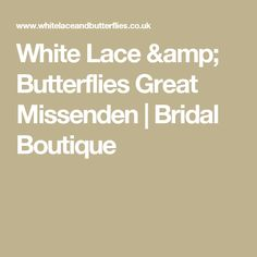 White Lace & Butterflies Great Missenden | Bridal Boutique